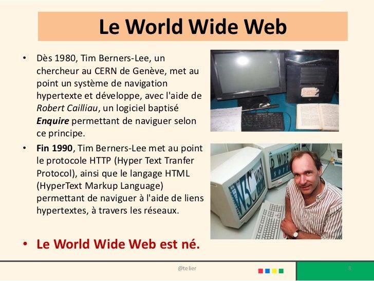 Le World Wide Web• Dès 1980, Tim Berners-Lee, un  chercheur au CERN de Genève, met au  point un système de navigation  hyp...