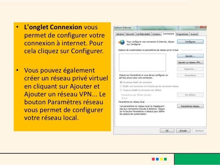 • Longlet Connexion vous  permet de configurer votre  connexion à internet. Pour  cela cliquez sur Configurer.• Vous pouve...