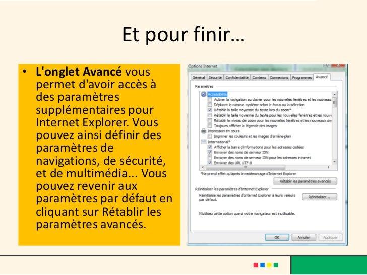 Et pour finir…• Longlet Avancé vous  permet davoir accès à  des paramètres  supplémentaires pour  Internet Explorer. Vous ...
