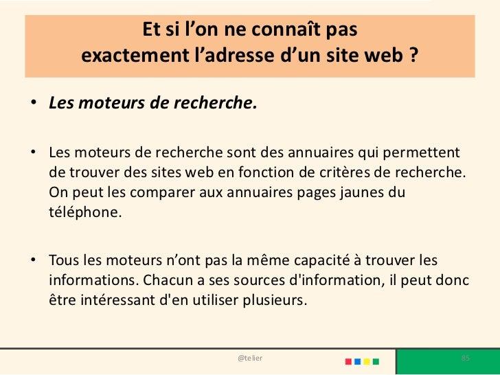 Et si l'on ne connaît pas       exactement l'adresse d'un site web ?• Les moteurs de recherche.• Les moteurs de recherche ...
