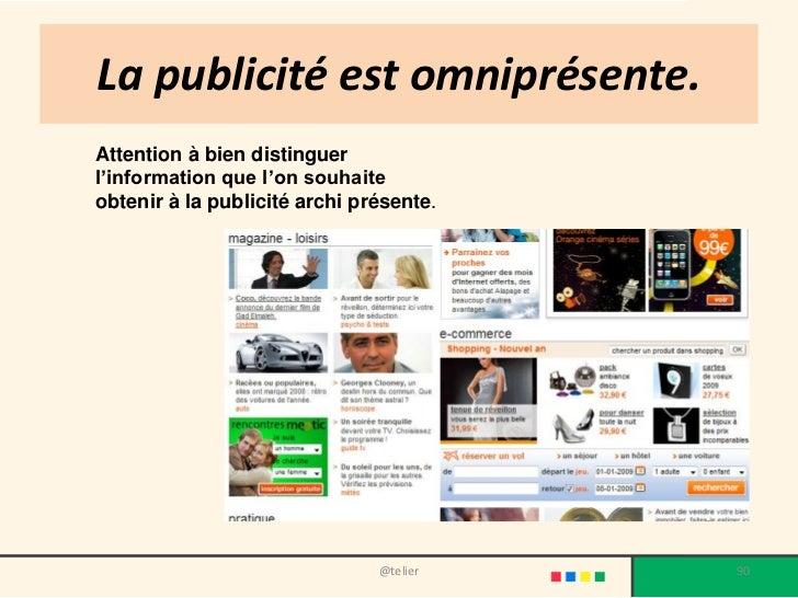 La publicité est omniprésente.Attention à bien distinguerl'information que l'on souhaiteobtenir à la publicité archi prése...