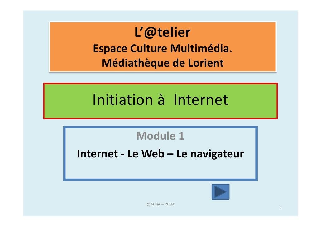L'@telier   Espace Culture Multimédia.     Médiathèque de Lorient   Initiation à Internet             Module 1Internet - L...
