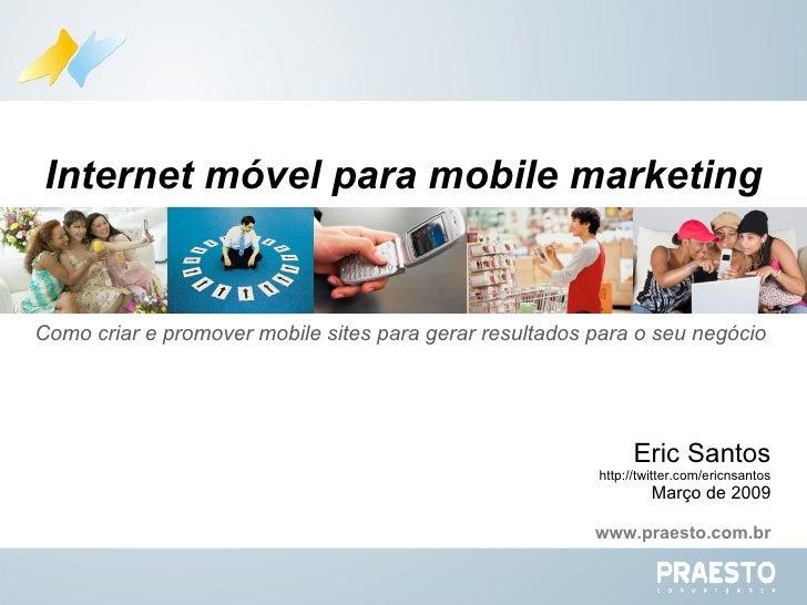 Como criar e promover mobile sites para gerar resultados para o seu negócio  Internet móvel para mobile marketing Eric San...