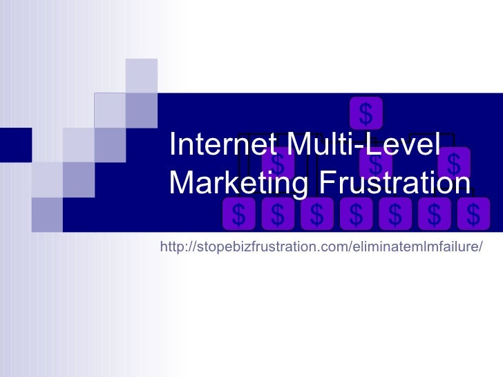 Internet Multi-Level Marketing Frustration http://stopebizfrustration.com/eliminatemlmfailure/   $ $ $ $ $ $ $ $ $ $ $