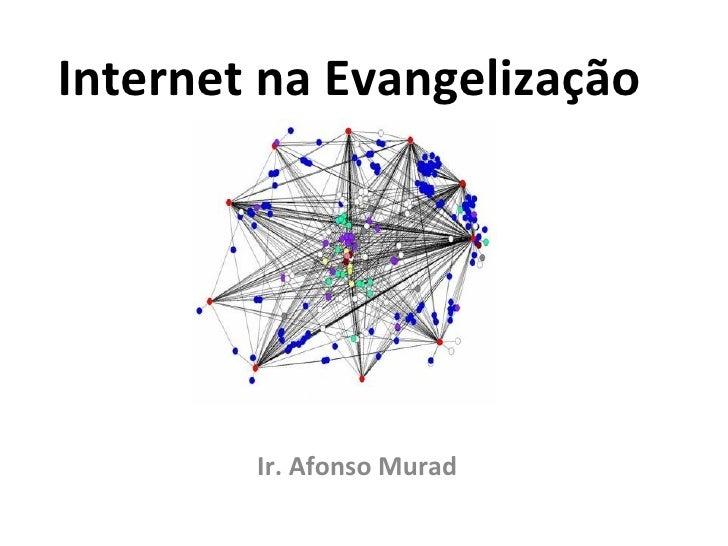 Internet na Evangelização Ir. Afonso Murad