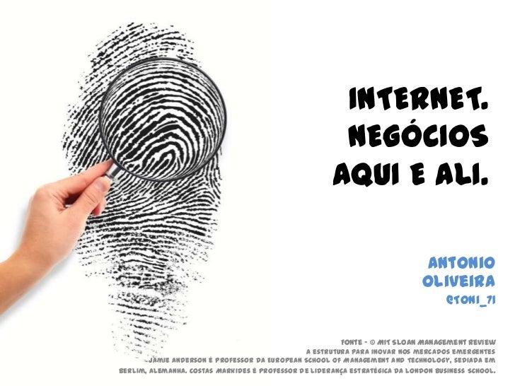 INTERNET.  negóciosAqui e ALI. <br />Antonio Oliveira<br />@Toni_71<br />Fonte - © MIT Sloan Management ReviewA estrutura ...
