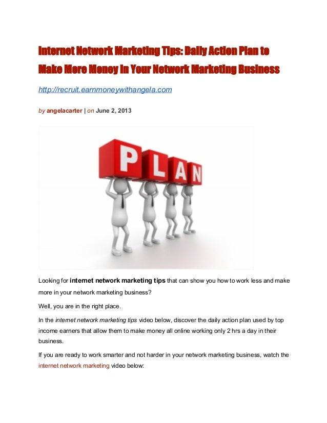 Internet Network Marketing Tips: Daily Action Plan toMake More Money In Your Network Marketing Businesshttp://recruit.earn...