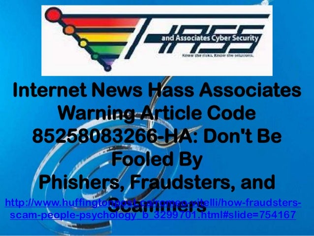 Internet News Hass AssociatesWarning Article Code85258083266-HA: Dont BeFooled ByPhishers, Fraudsters, andScammershttp://w...