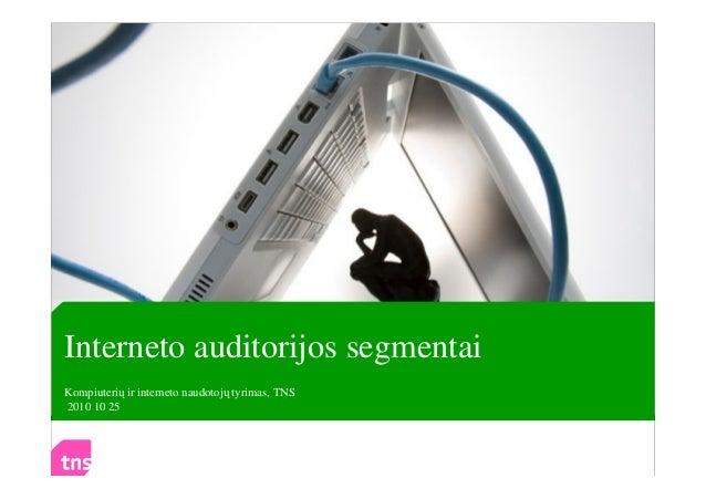 Interneto auditorijos segmentai Kompiuterių ir interneto naudotojų tyrimas, TNS 2010 10 25