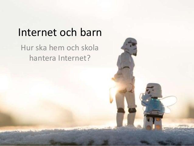 Internet och barn Hur ska hem och skola hantera Internet?
