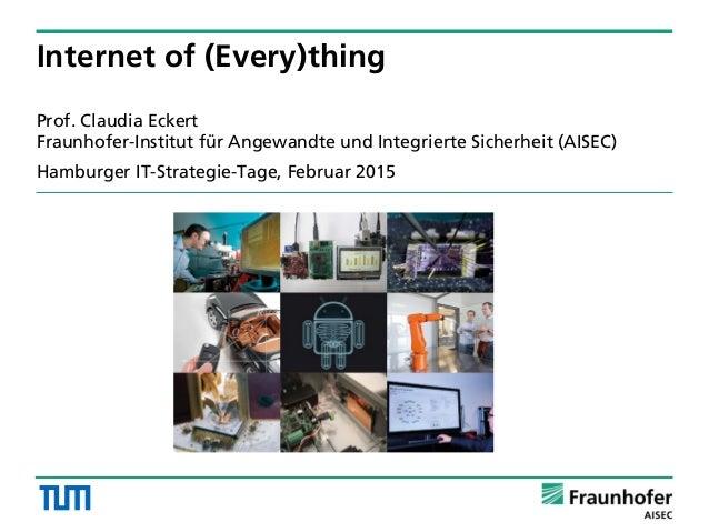 Prof. Claudia Eckert Fraunhofer-Institut für Angewandte und Integrierte Sicherheit (AISEC) Hamburger IT-Strategie-Tage, Fe...