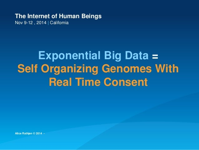 The Internet of Human Beings  Nov 9-12 , 2014 | California  Exponential Big Data = Self Organizing Genomes With Real Time ...