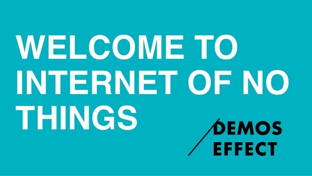 WELCOME TO INTERNET OF NO THINGS
