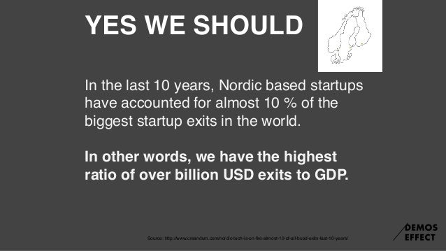 How many of the over billion USD startups do you think were bought by the biggest companies in the Nordics? Statoil Nordea...