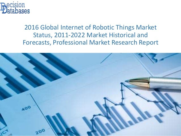 2016 Global Internet of Robotic Things Market Status, 2011-2022 Market Historical and Forecasts, Professional Market Resea...