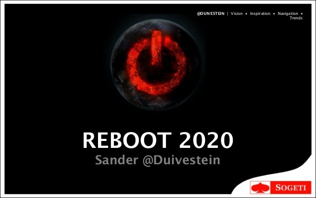 REBOOT 2020Sander @Duivestein@DUIVESTEIN | Vision • Inspiration • Navigation •Trends