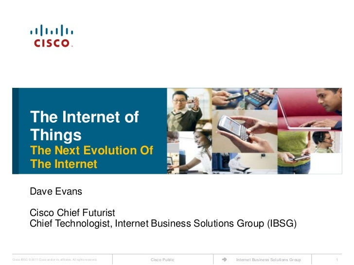 The Internet of  ThingsThe Next Evolution Of        The Internet<br />Dave Evans<br />Cisco Chief Futurist<br />Chief Tech...