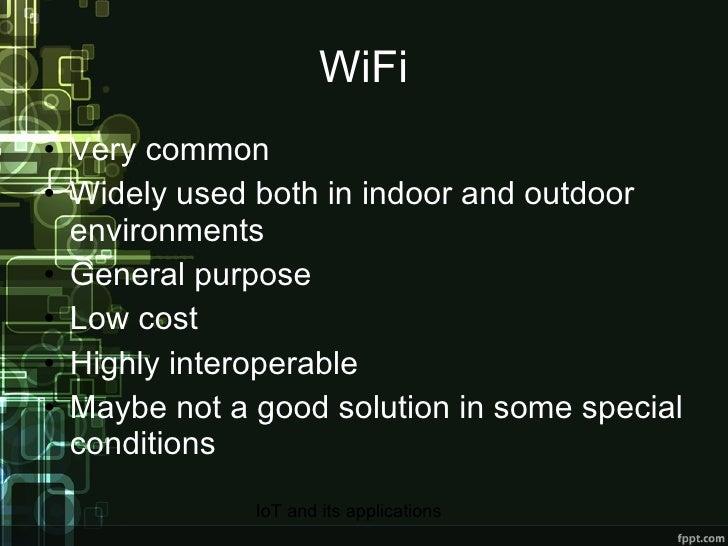 WiFi <ul><li>Very common </li></ul><ul><li>Widely used both in indoor and outdoor environments </li></ul><ul><li>General p...