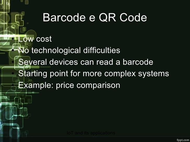 Barcode e QR Code <ul><li>Low cost </li></ul><ul><li>No technological difficulties </li></ul><ul><li>Several devices can r...