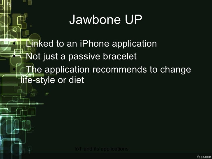 Jawbone UP <ul><li>Linked to an iPhone application </li></ul><ul><li>Not just a passive bracelet </li></ul><ul><li>The app...