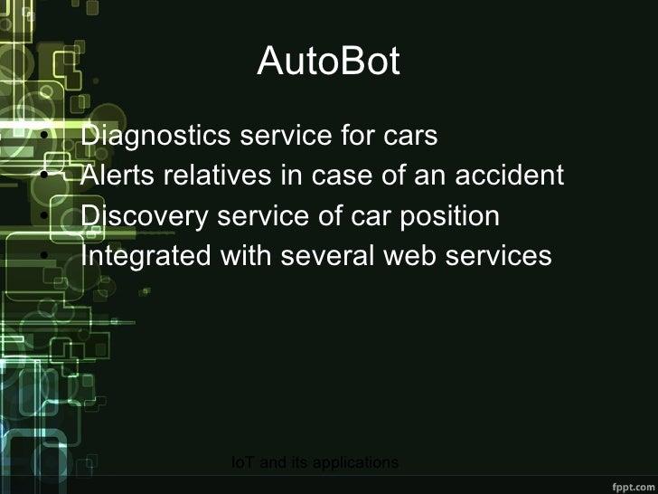 AutoBot <ul><li>Diagnostics service for cars </li></ul><ul><li>Alerts relatives in case of an accident </li></ul><ul><li>D...