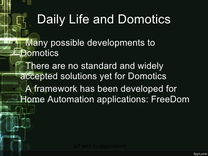 Daily Life and Domotics <ul><li>Many possible developments to Domotics </li></ul><ul><li>There are no standard and widely ...