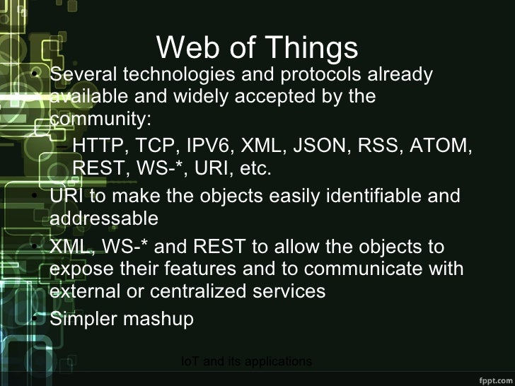 Web of Things <ul><li>Several technologies and protocols already available and widely accepted by the community: </li></ul...
