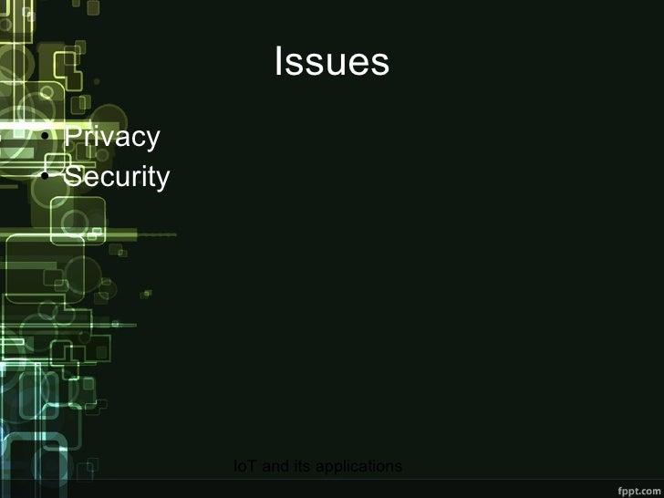 Issues <ul><li>Privacy </li></ul><ul><li>Security </li></ul>