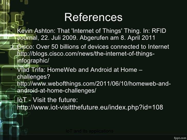 References <ul><li>Kevin Ashton: That 'Internet of Things' Thing. In: RFID Journal, 22. Juli 2009. Abgerufen am 8. April 2...