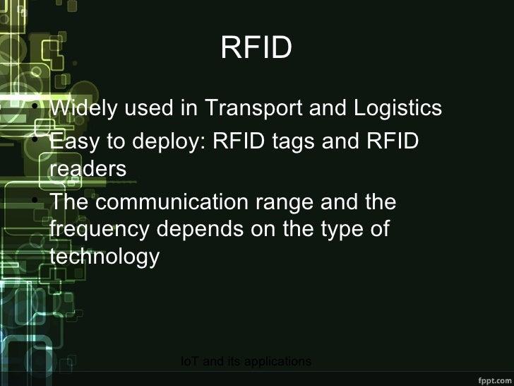 RFID <ul><li>Widely used in Transport and Logistics </li></ul><ul><li>Easy to deploy: RFID tags and RFID readers </li></ul...