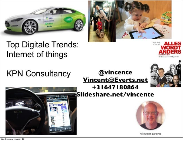 Top Digitale Trends: Internet of things KPN Consultancy @vincente Vincent@Everts.net +31647180864 Slideshare.net/vincente ...