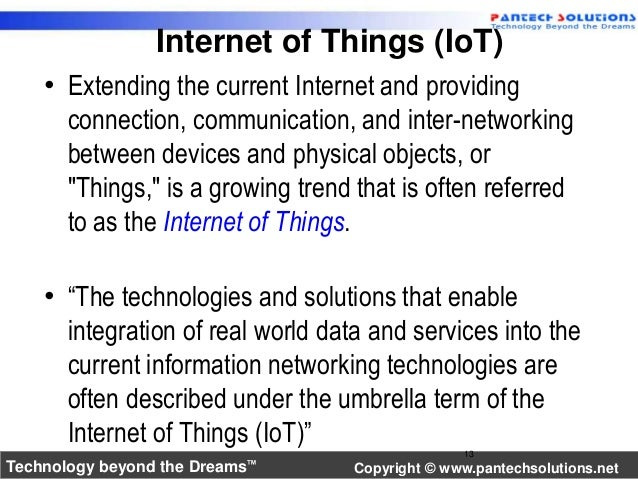 Internet of Things (IoT)  • Extending the current Internet and providing  connection, communication, and inter-networking ...