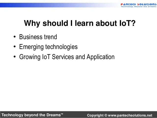 Why should I learn about IoT?  • Business trend  • Emerging technologies  • Growing IoT Services and Application  Technolo...