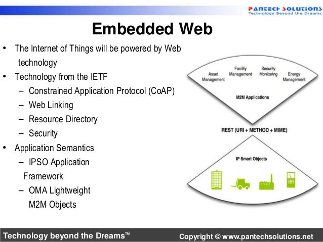 Embedded Web  • The Internet of Things will be powered by Web  technology  • Technology from the IETF  – Constrained Appli...