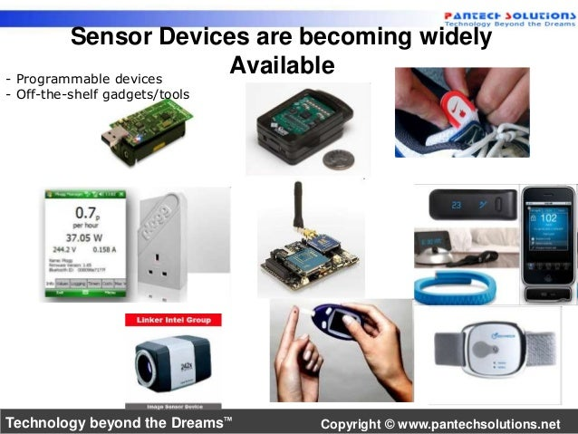 Sensor Devices are becoming widely  Available  - Programmable devices  - Off-the-shelf gadgets/tools  Technology beyond th...