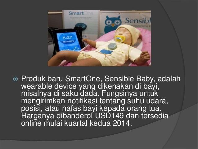  Produk baru SmartOne, Sensible Baby, adalah wearable device yang dikenakan di bayi, misalnya di saku dada. Fungsinya unt...