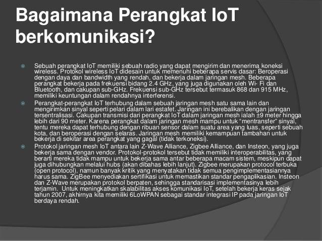 Bagaimana Perangkat IoT berkomunikasi?  Sebuah perangkat IoT memiliki sebuah radio yang dapat mengirim dan menerima konek...