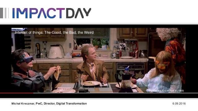 Back to the Future Part II (1989) 6.09.2016Michał Kreczmar, PwC, Director, Digital Transformation Internet of things: The ...