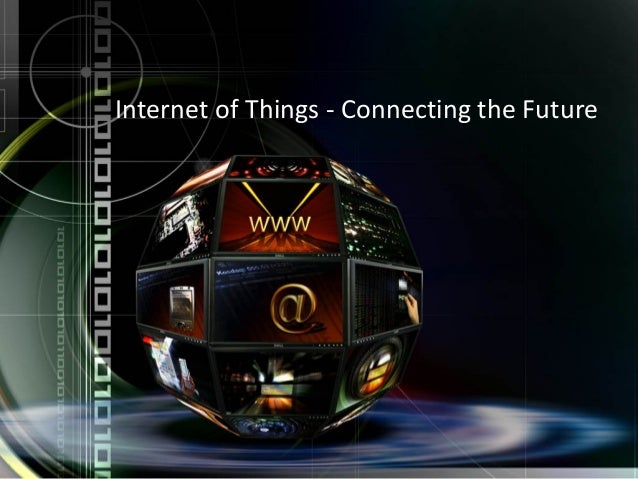 Internet of Things - Connecting the Future