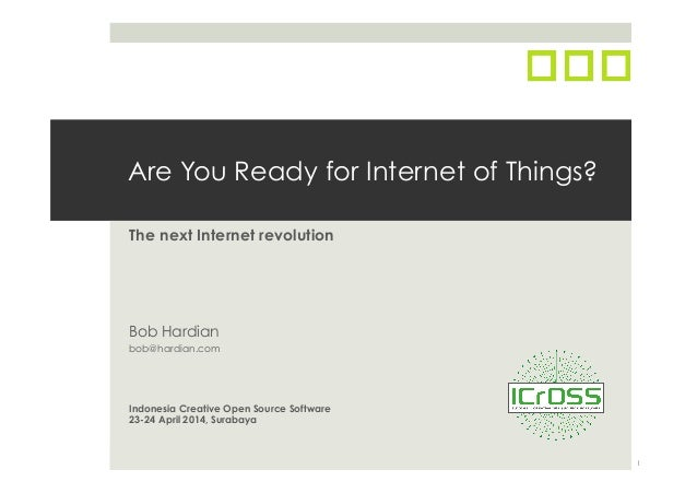 Are You Ready for Internet of Things? The next Internet revolution Bob Hardian bob@hardian.com Indonesia Creative Open Sou...