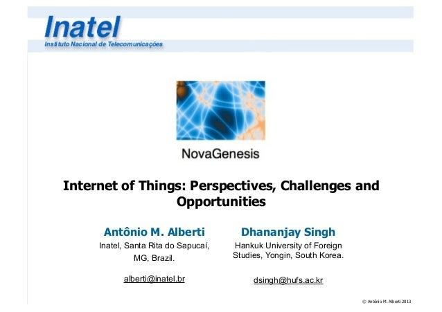 © Antônio M. Alberti 2013Internet of Things: Perspectives, Challenges andOpportunitiesAntônio M. AlbertiInatel, Santa Rita...