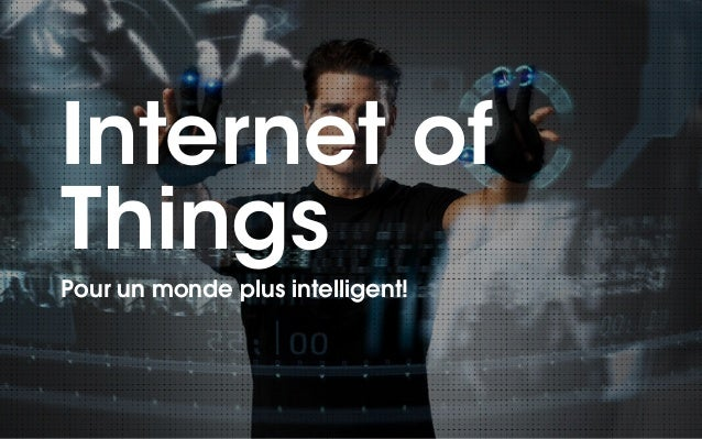 Internet of  Things  !Pour un monde plus intelligent!