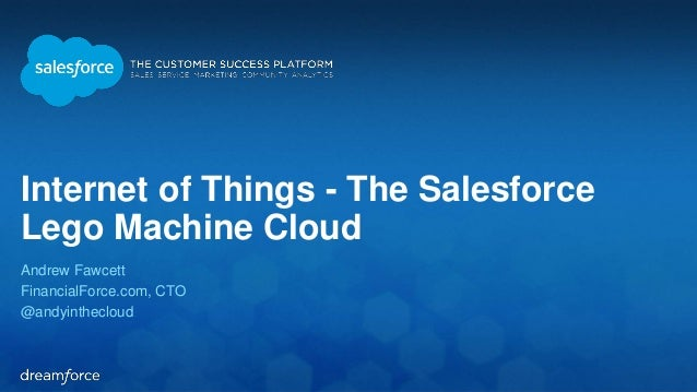 Internet of Things - The Salesforce Lego Machine Cloud Andrew Fawcett FinancialForce.com, CTO @andyinthecloud