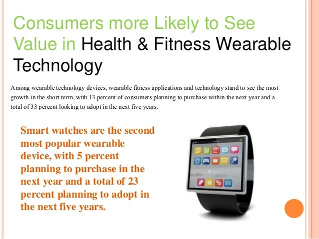 Consumers more Likely to See Value in Health & Fitness Wearable Technology Among wearable technology devices, wearable fit...