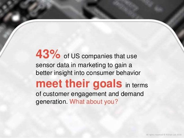 43% of US companies that use sensor data in marketing to gain a better insight into consumer behavior meet their goals in ...