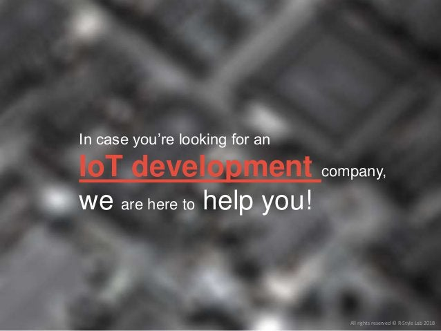 In case you're looking for an IoT development company, we are here to help you! All rights reserved © R-Style Lab 2018