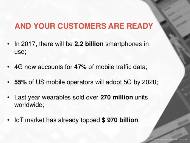 All rights reserved © R-Style Lab 2018 • In 2017, there will be 2.2 billion smartphones in use; • 4G now accounts for 47% ...