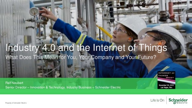 Industry 4.0 and the Internet of Things What Does This Mean for You, Your Company and Your Future? Property of Schneider E...