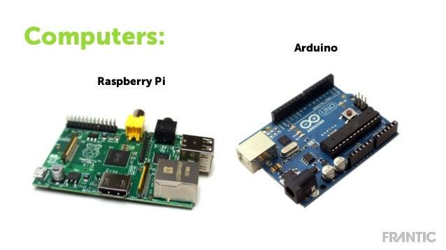 Computers: Arduino Raspberry Pi