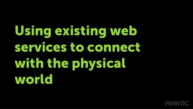 Using existing web services to connect with the physical world